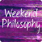 Weekend Philosophy